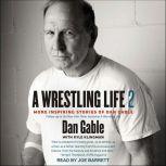 A Wrestling Life 2 More Inspiring Stories of Dan Gable, Dan Gable