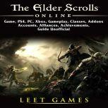 The Elder Scrolls Online Game, PS4, PC, Xbox, Gameplay, Classes, Addons, Accounts, Alliances, Achievements, Guide Unofficial, Leet Games