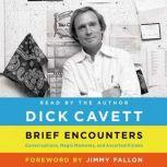 Brief Encounters Conversations, Magic Moments, and Assorted Hijinks, Dick Cavett