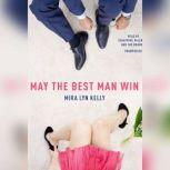 May the Best Man Win, Mira Lyn  Kelly