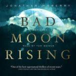 Bad Moon Rising The Pine Deep Trilogy, Book 3, Jonathan Maberry