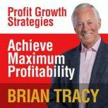 Achieve Maximum Profitability Profit Growth Strategies, Brian Tracy