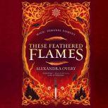 These Feathered Flames, Alexandra Overy