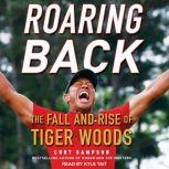 Roaring Back The Fall and Rise of Tiger Woods, Curt Sampson