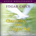 Channeling Your Higher Self, Edgar Cayce