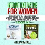 Intermittent Fasting for Women (2 books in 1) How to Activate the Self-Cleansing Process of Autophagy for Rapid Weight Loss, Burn Fat and Balance the Hormones through the Intermittent Fasting, Helena Campbell
