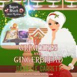 Grimoires and Gingerbread A Sugar Shack Witch Mystery Christmas Novella, Danielle Garrett