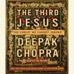 The Third Jesus The Christ We Cannot Ignore, Deepak Chopra, M.D.