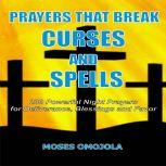 Prayers That Break Curses And Spells: 230 Powerful Night Prayers For Deliverance, Blessings And Favor, Moses Omojola