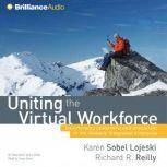 Uniting the Virtual Workforce Transforming Leadership and Innovation in the Globally Integrated Enterprise, Karen Sobel Lojeski, PhD
