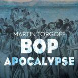 Bop Apocalypse Jazz, Race, the Beats, and Drugs, Martin Torgoff