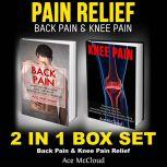 Pain Relief: Back Pain & Knee Pain: 2 in 1 Box Set: Back Pain & Knee Pain Relief, Ace McCloud
