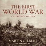 The First World War A Complete History, Martin Gilbert