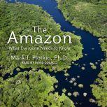 The Amazon What Everyone Needs to Know, Mark J. Plotkin