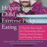 Helping Your Child with Extreme Picky Eating A Step-by-Step Guide for Overcoming Selective Eating, Food Aversion, and Feeding Disorders, MS McGlothlin
