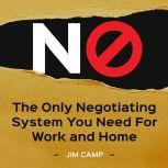 No The only negotiating system you need for work and home, Jim Camp