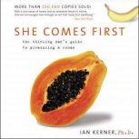 She Comes First The Grammer of Oral Sex, Ian Kerner