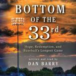 Bottom of the 33rd Hope and Redemption in Baseball's Longest Game, Dan Barry