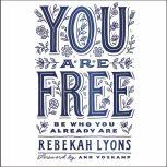 You Are Free Be Who You Already Are, Rebekah Lyons
