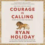 Courage Is Calling Fortune Favors the Brave, Ryan Holiday