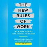 The New Rules of Work The Modern Playbook for Navigating Your Career, Alexandra Cavoulacos