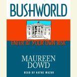 Bushworld, Maureen Dowd