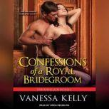 Confessions of a Royal Bridegroom, Vanessa Kelly