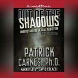 Out of the Shadows Understanding Sexual Addictions, Patrick J. Carnes