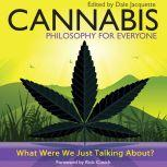 Cannabis - Philosophy for Everyone What Were We Just Talking About?, Fritz Allhoff