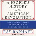 A People's History of the American Revolution How Common People Shaped the Fight for Independence, Ray Raphael