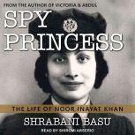 Spy Princess The Life of Noor Inayat Khan, Shrabani Basu