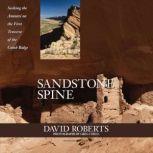 Sandstone Spine Seeking the Anasazi on the First Traverse of the Comb Ridge, David Roberts