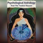Psychological Astrology And The Twelve Houses, Noel Eastwood