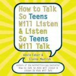 How to Talk So Teens Will Listen and Listen So Teens Will Talk, Adele Faber