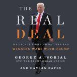 The Real Deal My Decade Fighting Battles and Winning Wars with Trump, George A. Sorial