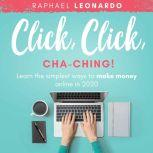 Click, Click, ChaChing! Learn the Best and Easiest Way to Build a Passive Income in 2020, Raphael Leonardo