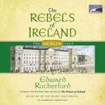 The Rebels of Ireland The Dublin Saga, Edward Rutherfurd