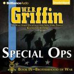 Special Ops Book Nine of the Brotherhood of War Series, W.E.B. Griffin