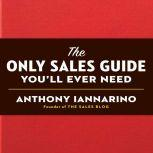 The Only Sales Guide You'll Ever Need, Anthony Iannarino