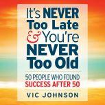 It's Never Too Late And You're Never Too Old 50 People Who Found Success After 50, Vic Johnson