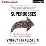 Superbosses How Exceptional Leaders Nurture Talent to Achieve Market Domination, Sydney Finkelstein