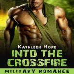 Military Romance: Into the Crossfire