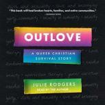 Outlove A Queer Christian Survival Story, Julie Rodgers