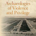 Archaeologies of Violence and Privilege, Christopher N. Matthews