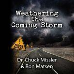 Weathering the Coming Storm , Chuck Missler and Ron Matsen
