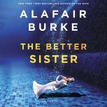 The Better Sister A Novel, Alafair Burke
