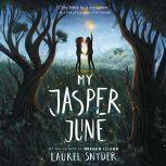 My Jasper June, Laurel Snyder