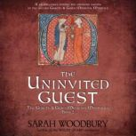 The Uninvited Guest A Gareth & Gwen Medieval Mystery, Sarah Woodbury