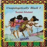 Unapologetically Black 1: Afro Sisters Unapologetically Black 1: Afro Sisters, Suzan Mutesi