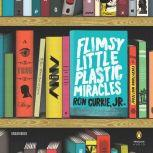 Flimsy Little Plastic Miracles, Ron Currie